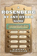 A Rosenberg by Any Other Name: A History of Jewish Name Changing in America by Kirsten Fermaglich
