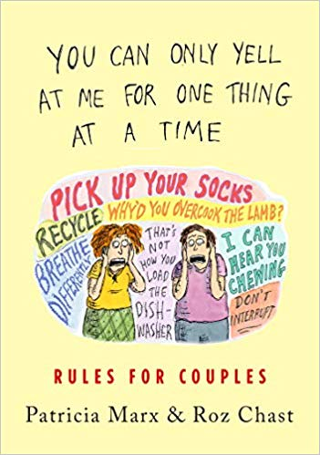 You Can Only Yell at Me for One Thing at a Time: Rules for Couples by Patricia Marx and Roz Chast