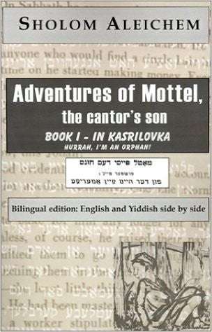 Adventures of Mottel the Cantor's Son, Book 1 in Kasrilevske by Sholom Aleichem, Bilingual Edition