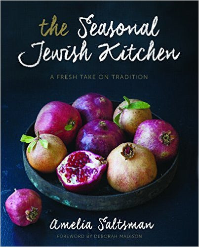 The Seasonal Jewish Kitchen: A Fresh Take on Tradition by Amelia Saltzman