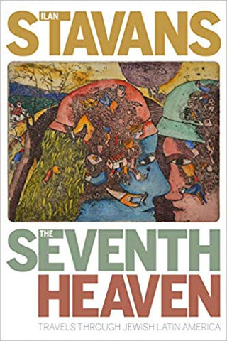 The Seventh Heaven: Travels Through Jewish Latin America by Ilan Stavans