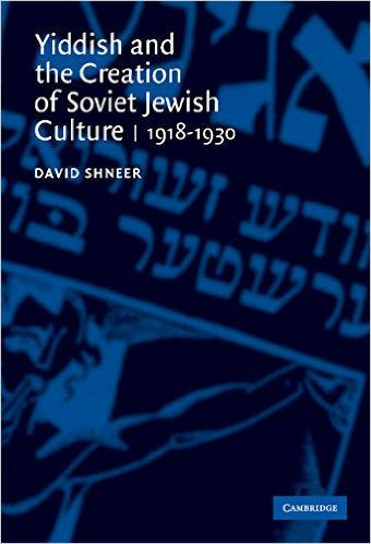Yiddish and the Creation of Soviet Jewish Culture by David Shneer