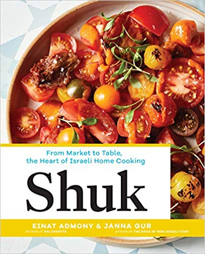Shuk: From Market to Table the Heart of Israeli Home Cooking by Einat Admony and Janna Gur
