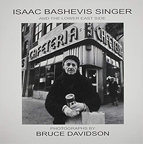 Isaac Bashevis Singer and the Lower East Side by Bruce Davidson, I.B. Singer, Ilan Stavans