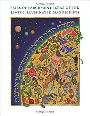 Skies of Parchment, Seas of Ink: Jewish Illuminated Manuscripts, Edited by Marc Michael Epstein