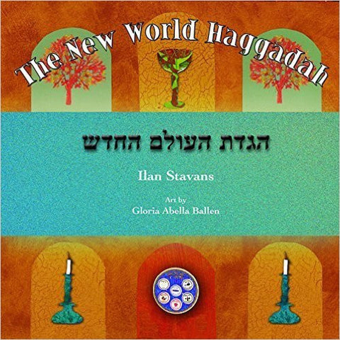 The New World Haggadah by Ilan Stavans and Gloria Abella Ballen
