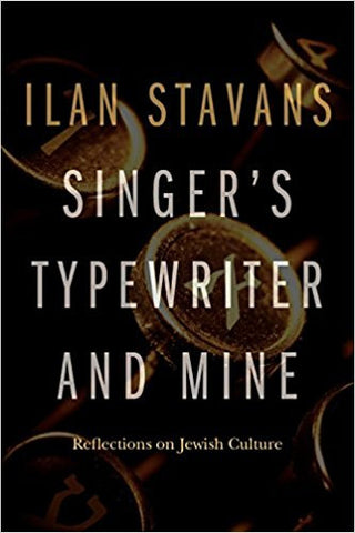 Singer's Typewriter and Mine: Reflections on Jewish Culture by Ilan Stavans