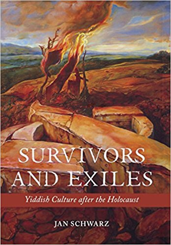 Survivors and Exiles: Yiddish Culture after the Holocaust by Jan Schwarz