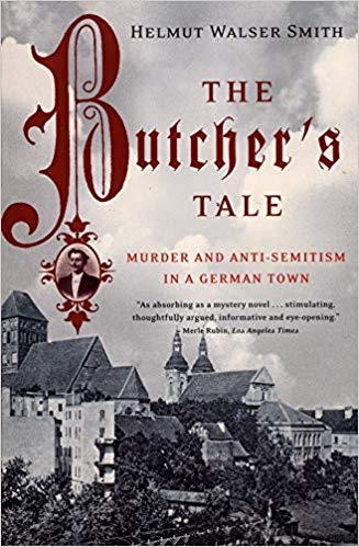 The Butcher's Tale: Murder and Anti-Semitism in a German Town by Helmut Walser-Smith