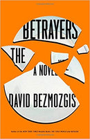 The Betrayers: A Novel by David Bezmozgis