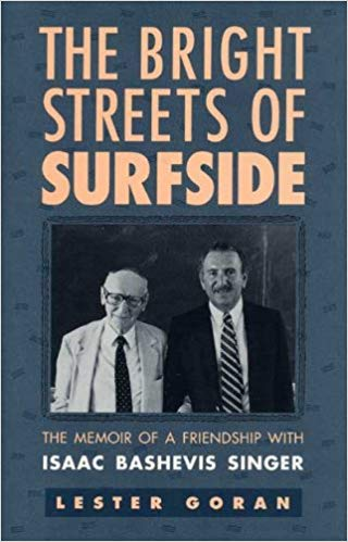 The Bright Streets of Surfside: The Memoir of a Friendship with Isaac Bashevis Singer by Lester Goran