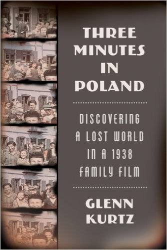 Three Minutes in Poland: Discovering a Lost World in a 1938 Family Film by Glenn Kurtz