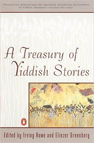 A Treasury of Yiddish Stories by Irving Howe and Eliezer Greenberg