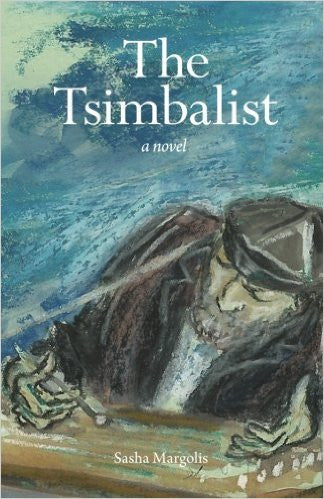 The Tsimbalist: a novel by Sasha Margolis