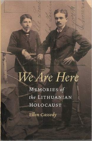 We Are Here: Memories of the Lithuanian Holocaust by Ellen Cassedy