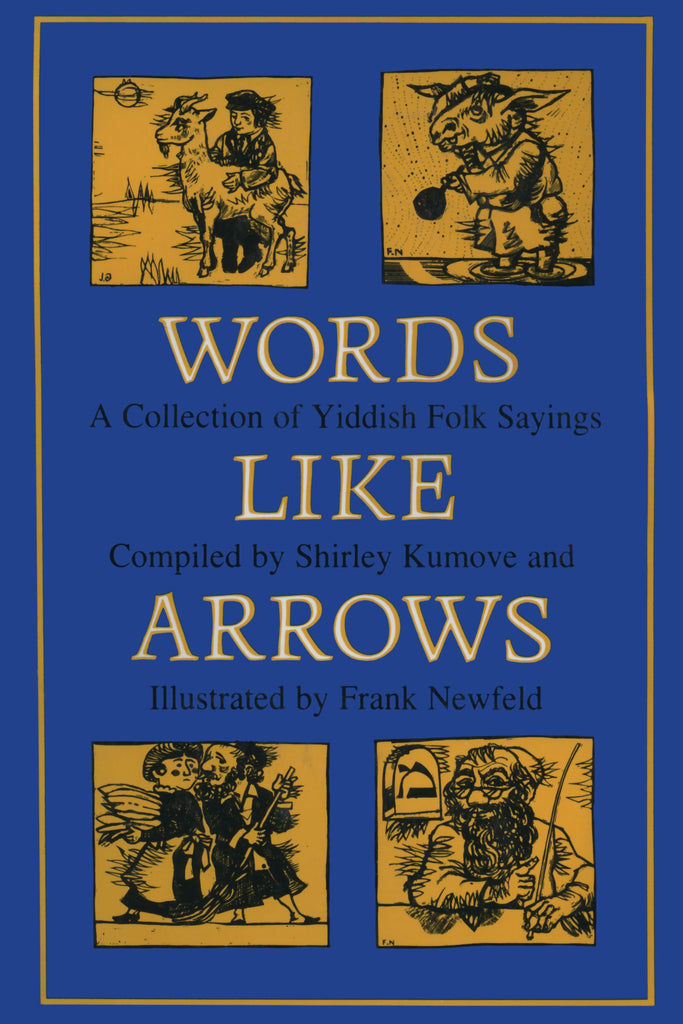 Words Like Arrows: A Collection of Yiddish Folk Sayings, compiled by Shirley Kumove