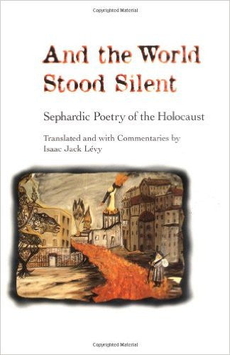 And the World Stood Silent : Sephardic Poerty of the Holocaust by Isaac Jack Levy