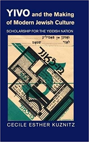 YIVO and the Making of Modern Jewish Culture: Scholarship for the Yiddish Nation by Cecile Esther Kuznitz