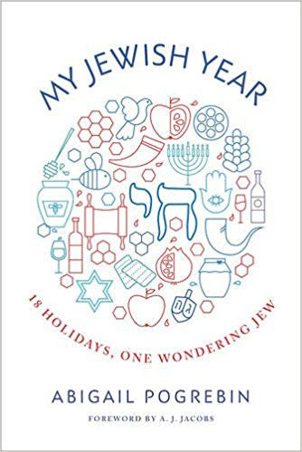 My Jewish Year: 18 Holidays, One Wondering Jew by Abigail Pogrebin