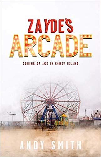 Zayde's Arcade: Coming of Age in Coney Island by Andy Smith