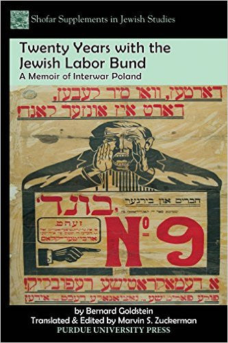 Twenty Years with the Jewish Labor Bund: A Memoir of Interwar Poland by Bernard Goldstein, Translator Marvin Zuckerman