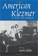 American Klezmer: Its Roots and Offshoots by Mark Slobin