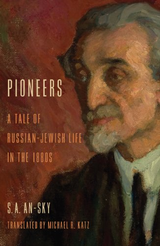 Pioneers: A Tale of Russian-Jewish Life in the 1880s by S. A. An-sky