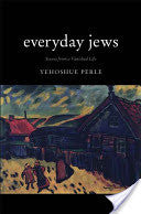 Everyday Jews: Scenes from a Vanished Life NEW YIDDISH LIBRARY by Yehoshua Perle