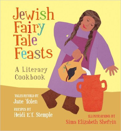 Jewish Fairy Tale Feasts by Jane Yolen and Heidi E. Y. Stemple
