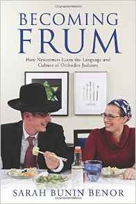 Becoming Frum: How Newcomers Learn the Language and Culture of Orthodox Judaism by Sarah Benor