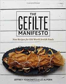The Gefilte Manifesto: New Recipes for Old World Jewish Foods by Jeffrey Yoskowitz & Liz Alpern