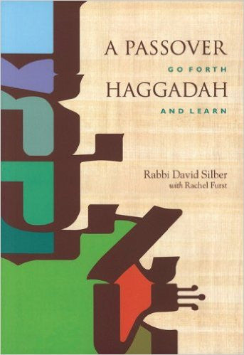 A Passover Haggadah: Go Forth and Learn by David Silber and Rachel Furst