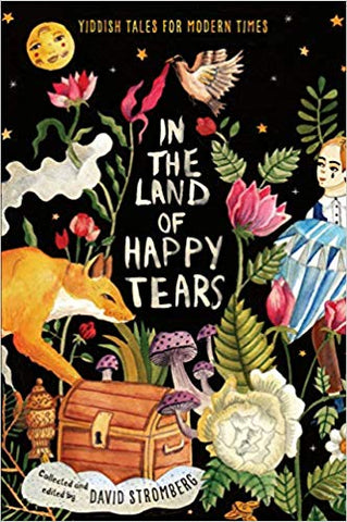 In the Land of Happy Tears: Yiddish Tales for Modern Times edited by David Stromberg