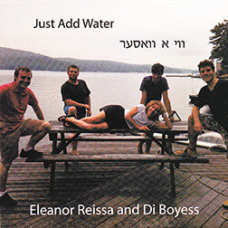 Just Add Water: Eleanor Reissa and Di Boyess, Produced by Frank London