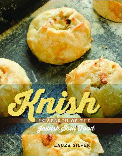 Knish: In Search of Jewish Soul Food by Laura Silver