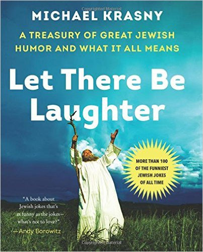 Let There Be Laughter: A Treasury of Great Jewish Humor and What It All Means by Michael Krasny