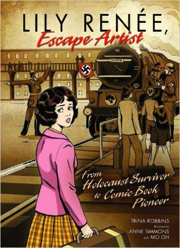 Lily Renee Escape Artist: From Holocaust Survivor to Comic Book Pioneer by Trina Robbins