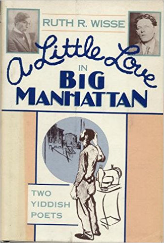 A Little Love in Big Manhattan: Two Yiddish Poets by Ruth R. Wisse