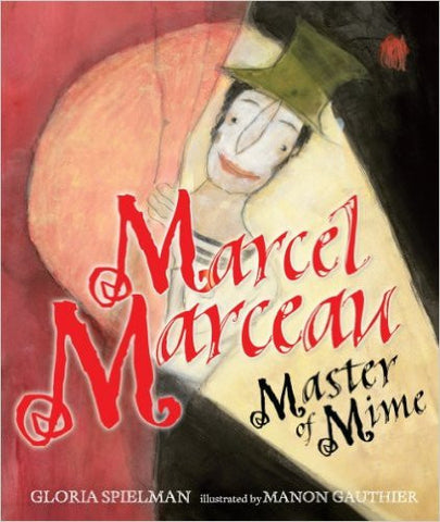 Marcel Marceau: Master of Mime by Gloria Spielman