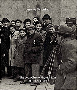 Memory Unearthed: The Lodz Ghetto Photographs by Henryk Ross