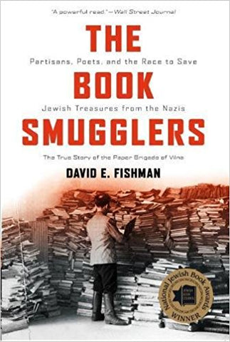 The Book Smugglers: Partisans, Poets, and the Race to Save Jewish Treasures from the Nazis by David Fishman