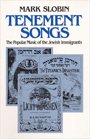 Tenement Songs: Popular Music of the Jewish Immigrants by Mark Slobin