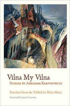 Vilna My Vilna: Stories by Abramham Karpinowitz