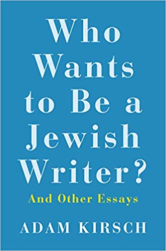 Who Wants to Be a Jewish Writer?: And Other Essays by Adam Kirsch