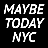 Maybe Today NYC