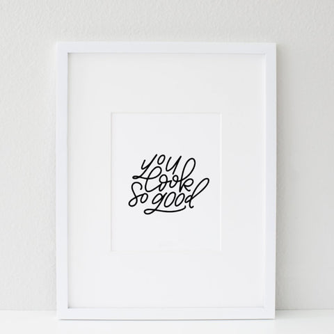PRINTABLE: YOU LOOK SO GOOD