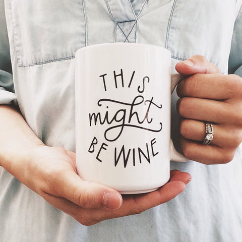 MIGHT BE WINE 15 OZ. CERAMIC MUG