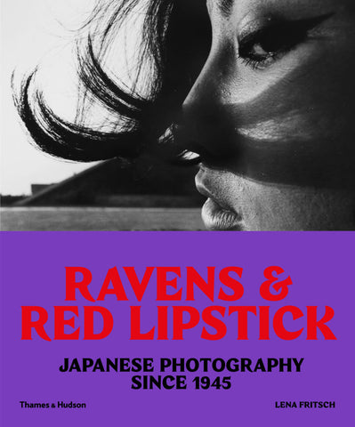 RAVENS & RED LIPSTICK. Japanese Photography Since 1945