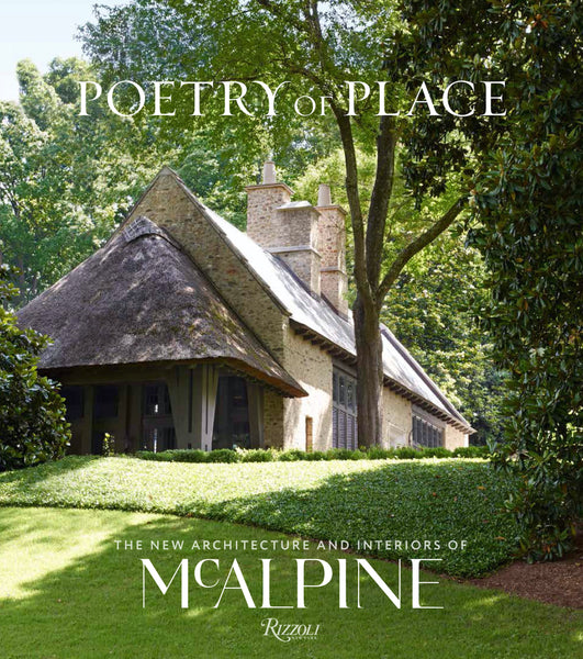 POETRY OF PLACE. The New Architecture and Interiors of McAlpine