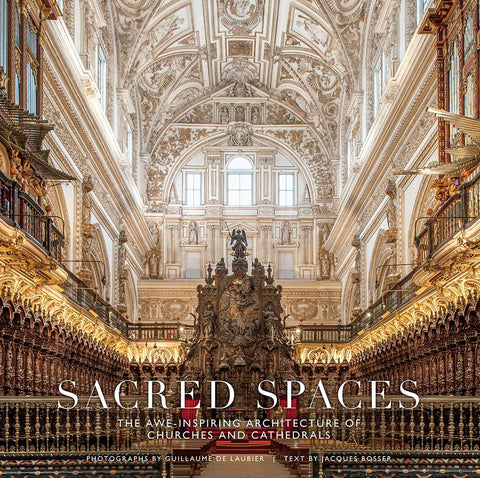 SACRED SPACES. The Awe-Inspiring Architecture of Churches and Cathedrals
